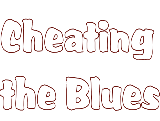 Cheating the Blues